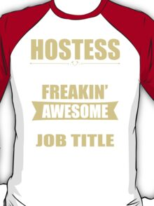 HOSTESS BECAUSE FREAKIN  AWESOME IS NOT AN OFFICIAL JOB TITLE T-Shirt
