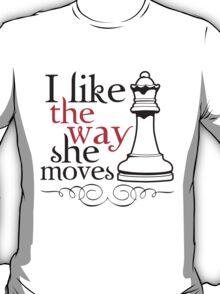 I Like The Way She Moves T-Shirt