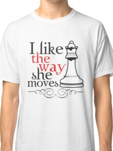 I Like The Way She Moves Classic T-Shirt