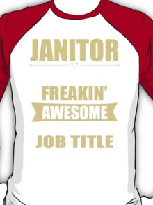 JANITOR BECAUSE FREAKIN  AWESOME IS NOT AN OFFICIAL JOB TITLE T-Shirt