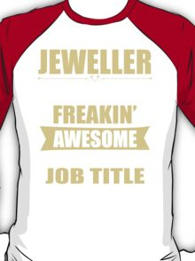 JEWELLER BECAUSE FREAKIN  AWESOME IS NOT AN OFFICIAL JOB TITLE T-Shirt