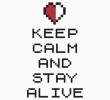 Keep calm and stay alive (8bit) by squidyes