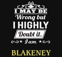 BLAKENEY I May Be Wrong But I Highly Doubt It I Am  - T Shirt, Hoodie, Hoodies, Year, Birthday  by dungneo