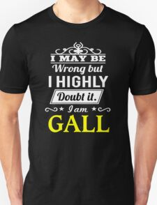I May Be Wrong But I Highly Doubt It ,I Am GALL  T-Shirt