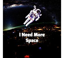 I Need More Space Photographic Print