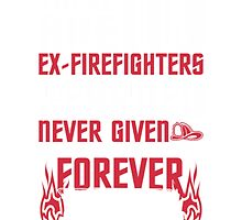 There Are No Ex Firefighters! by TeeTrend