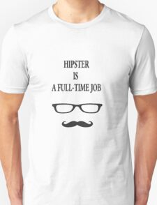 Hipster is a full-time job Unisex T-Shirt