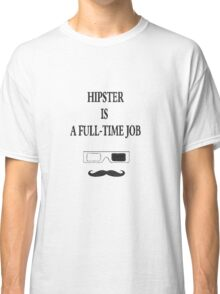 Hipster is a full-time job 2 Classic T-Shirt