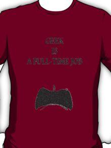 Geek is a full-time job T-Shirt