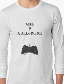 Geek is a full-time job Long Sleeve T-Shirt