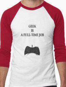 Geek is a full-time job Men's Baseball ¾ T-Shirt
