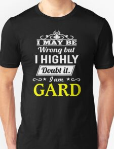 I May Be Wrong But I Highly Doubt It ,I Am GARD  T-Shirt