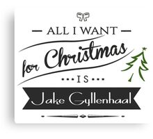 all i want for christmas is Jake Gyllenhaal Canvas Print