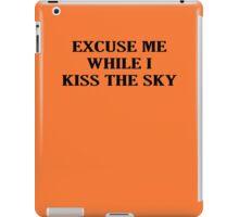 Excuse me while I kiss the Sky iPad Case/Skin