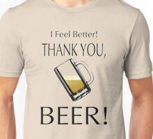 I feel better! Thank you, beer! Unisex T-Shirt
