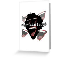 Maniacal Laugh Greeting Card
