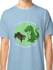 I could have made such beautiful music Classic T-Shirt