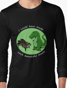 I could have made such beautiful music Long Sleeve T-Shirt