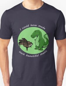 I could have made such beautiful music Unisex T-Shirt