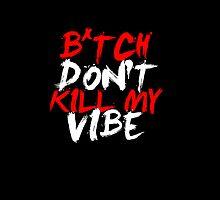 Kendrick Lamar - B*tch, Don't Kill My Vibe by briexboom