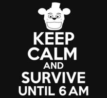 Keep Calm And Survive Until 6 AM by Easey