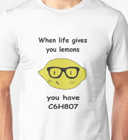 when life gives you lemons Unisex T-Shirt