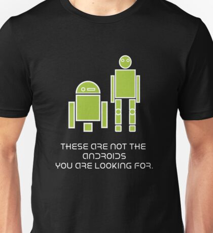 These are not the Androids you're looking for Unisex T-Shirt