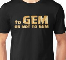 To GEM or not to GEM Unisex T-Shirt