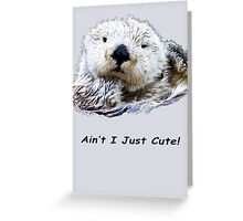 Ain't I Just Cute! Otter Greeting Card