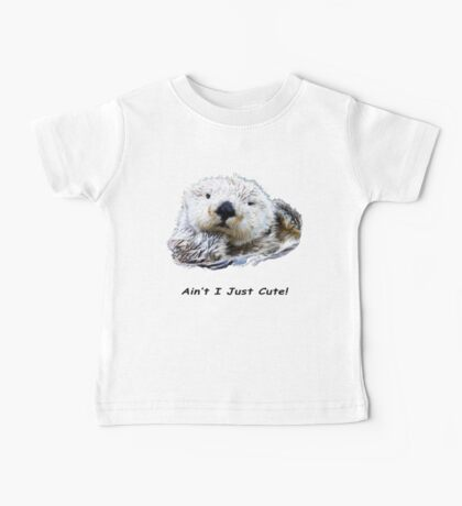 Aint I Just Cute! Otter Baby Tee