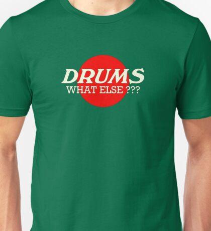 Drums What Else Unisex T-Shirt