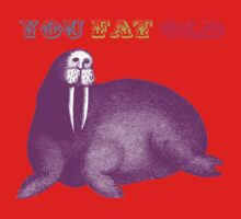 YOU FAT OLD WALRUS One Piece - Short Sleeve