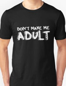Don't make me adult today funny birthday humor Unisex T-Shirt