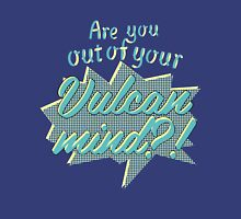 Are You Out of Your Vulcan Mind?! Unisex T-Shirt