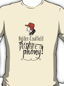 Holden Caulfield thinks you are a phony! T-Shirt
