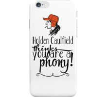 Holden Caulfield thinks you are a phony! iPhone Case/Skin