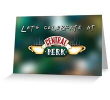 Let's celebrate at Central Perk Greeting Card