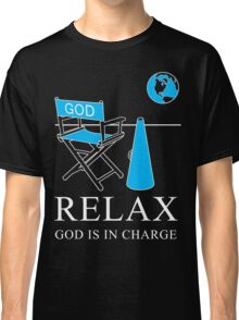 Relax God is in Charge  Classic T-Shirt
