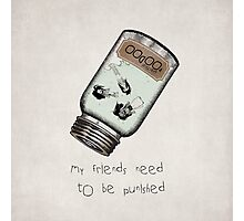 My friends need to be punished Photographic Print