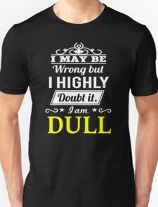 I May Be Wrong But I Highly Doubt It ,I Am DULL  T-Shirt