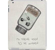 My friends need to be punished iPad Case/Skin