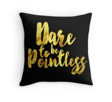 Dare to be Pointless Throw Pillow