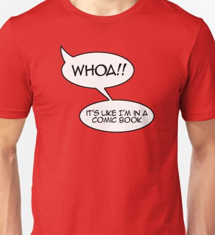 Whoa! It's like I'm in a comic book Unisex T-Shirt