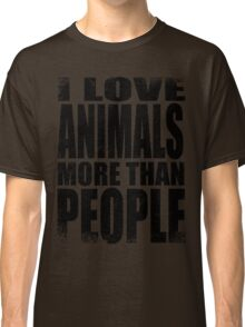 I Love Animals More Than People - Black Classic T-Shirt