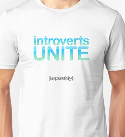 introverts unite (separately) Unisex T-Shirt