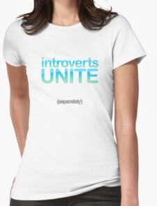 introverts unite (separately) Womens Fitted T-Shirt