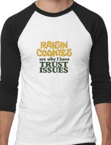 Raisin cookies are the reason I have trust issues Men's Baseball ¾ T-Shirt