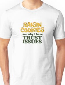 Raisin cookies are the reason I have trust issues T-Shirt