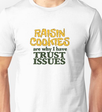 Raisin cookies are the reason I have trust issues Unisex T-Shirt