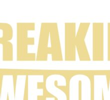 PROFESSOR BECAUSE FREAKIN  AWESOME IS NOT AN OFFICIAL JOB TITLE Sticker